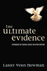 The Ultimate Evidence: Rethinking the Evidence Issues for Spirit-baptism - eBook