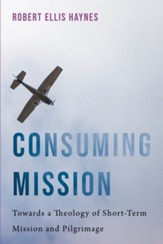 Consuming Mission: Towards a Theology of Short-Term Mission and Pilgrimage - eBook