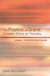 The Poetics of Grace: Christian Ethics as Theodicy: Volume 1, The Hope of God's Calling - eBook