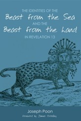 The Identities of the Beast from the Sea and the Beast from the Land in Revelation 13 - eBook
