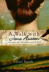 A Walk with Jane Austen: A Journey into Adventure, Love, and Faith - eBook