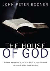 The House of God: A Book of Meditations on the First Epistle of Paul to Timothy for Students of the Gospel Ministry - eBook