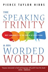 The Speaking Trinity and His Worded World: Why Language Is at the Center of Everything - eBook