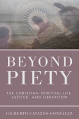 Beyond Piety: The Christian Spiritual Life, Justice, and Liberation - eBook