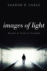 Images of Light: Ascent to Trust in Triumph - eBook
