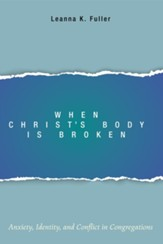 When Christ's Body Is Broken: Anxiety, Identity, and Conflict in Congregations - eBook
