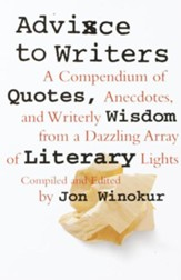 Advice to Writers: A Compendium of Quotes, Anecdotes, and Writerly Wisdom from a Dazzling Array of Literary Lights - eBook