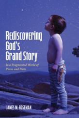 Rediscovering God's Grand Story: In a Fragmented World of Pieces and Parts - eBook