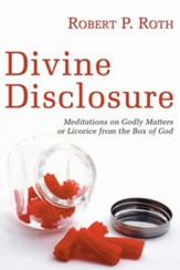 Divine Disclosure: Meditations on Godly Matters or Licorice from the Box of God - eBook