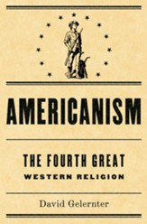 Americanism:The Fourth Great Western Religion - eBook
