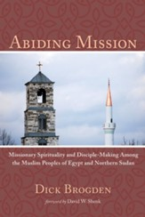 Abiding Mission: Missionary Spirituality and Disciple-Making Among the Muslim Peoples of Egypt and Northern Sudan - eBook