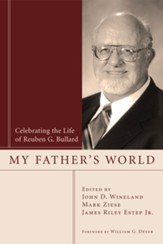 My Father's World: Celebrating the Life of Reuben G. Bullard - eBook
