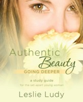 Authentic Beauty, Going Deeper: A Study Guide for the Set-Apart Young Woman - eBook
