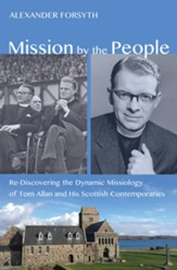 Mission by the People: Re-Discovering the Dynamic Missiology of Tom Allan and his Scottish Contemporaries - eBook