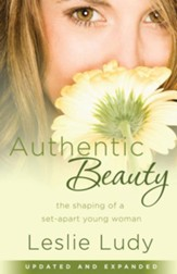 Authentic Beauty: The Shaping of a Set-Apart Young Woman - eBook