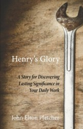 Henry's Glory: A Story for Discovering Lasting Significance in Your Daily Work - eBook