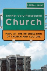The Not-Very-Persecuted Church: Paul at the Intersection of Church and Culture - eBook