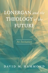 Lonergan and the Theology of the Future: An Invitation - eBook