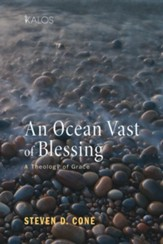 An Ocean Vast of Blessing: A Theology of Grace - eBook