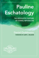 Pauline Eschatology: The Apocalyptic Rupture of Eternal Imperialism: Paul and the Uprising of the Dead, Vol. 2 - eBook