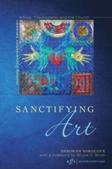 Sanctifying Art: Inviting Conversation Between Artists, Theologians, and the Church - eBook