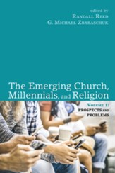 The Emerging Church, Millennials, and Religion: Volume 1: Prospects and Problems - eBook