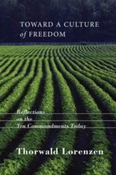 Toward a Culture of Freedom: Reflections on the Ten Commandments Today - eBook