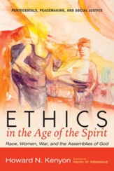 Ethics in the Age of the Spirit: Race, Women, War, and the Assemblies of God - eBook