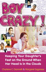 Boy Crazy!: Keeping our Daughter's Feet on the Ground When Her Head is in the Clouds - eBook
