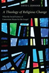 A Theology of Religious Change: What the Social Science of Conversion Means for the Gospel - eBook