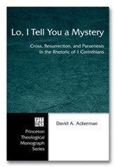 Lo, I Tell You a Mystery: Cross, Resurrection, and Paraenesis in the Rhetoric of 1 Corinthians - eBook