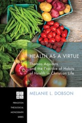 Health as a Virtue: Thomas Aquinas and the Practice of Habits of Health - eBook