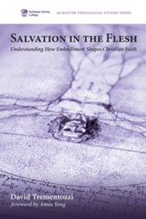 Salvation in the Flesh: Understanding How Embodiment Shapes Christian Faith - eBook
