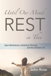 Until Our Minds Rest in Thee: Open-Mindedness, Intellectual Diversity, and the Christian Life - eBook