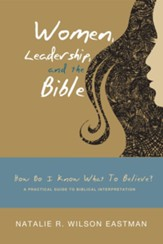 Women, Leadership, and the Bible: How Do I Know What to Believe? A Practical Guide to Biblical Interpretation - eBook