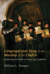 Congregational Song in the Worship of the Church: Examining the Roots of American Traditions - eBook