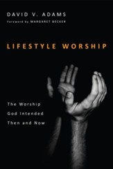 Lifestyle Worship: The Worship God Intended Then and Now - eBook