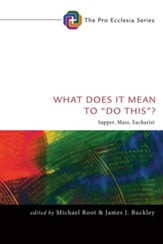 What Does It Mean to Do This?: Supper, Mass, Eucharist - eBook