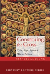 Construing the Cross: Type, Sign, Symbol, Word, Action - eBook