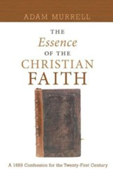 The Essence of the Christian Faith: A 1689 Confession for the Twenty-First Century - eBook