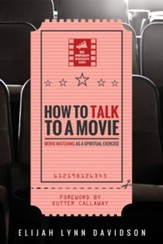 How to Talk to a Movie: Movie-Watching as a Spiritual Exercise - eBook