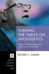 Turning the Tables on Apologetics: Helmut Thielicke's Reformation of Christian Conversation - eBook