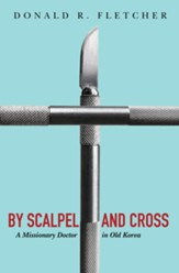 By Scalpel and Cross: A Missionary Doctor in Old Korea - eBook