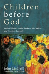 Children before God: Biblical Themes in the Works of John Calvin and Jonathan Edwards - eBook