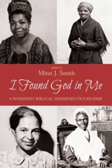 I Found God in Me: A Womanist Biblical Hermeneutics Reader - eBook
