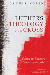 Luther's Theology of the Cross: Christ in Luther's Sermons on John - eBook