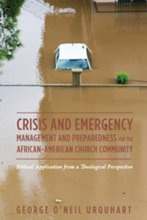 Crisis and Emergency Management and Preparedness for the African-American Church Community: Biblical Application from a Theological Perspective - eBook