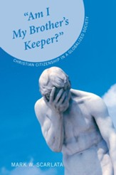 Am I My Brother's Keeper?: Christian Citizenship in a Globalized Society - eBook
