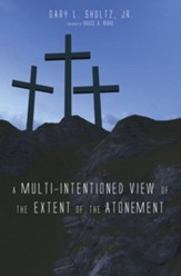 A Multi-Intentioned View of the Extent of the Atonement - eBook