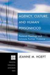 Agency, Culture, and Human Personhood: Pastoral Thelogy and Intimate Partner Violence - eBook